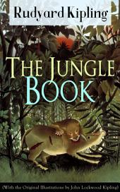 The Jungle Book (With the Original Illustrations by John Lockwood Kipling): Classic of children's literature from one of the most popular writers in England, known for Kim, Just So Stories, Captain Courageous, Stalky & Co, Plain Tales from the Hills, Soldier's Three
