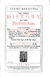 Aerius Redivivus Or the History of the Presbyterians by Peter Heylyn