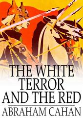 The White Terror and the Red: A Novel of Revolutionary Russia