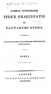 Danielis Wyttenbachii Index graecitatis in Plutarchi opera: Volume 1