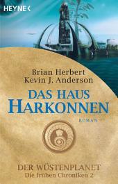 Das Haus Harkonnen: Der Wüstenplanet - Die frühen Chroniken 2 - Roman