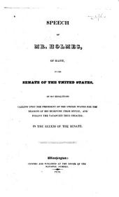 Speech of Mr. Holmes, of Maine, in the Senate of the United States: on his resolutions calling upon the President of the United States for the reasons of his removing from office and filling the vacancies thus created, in the recess of the Senate