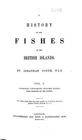 A History of the Fishes of the British Islands: Volume 1