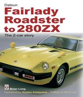 Datsun Fairlady Roadster to 280ZX: The Z-car Story