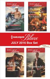Harlequin Blaze July 2016 Box Set: Cowboy After Dark\Make Mine a Marine\The Mighty Quinns: Thom\No Surrender