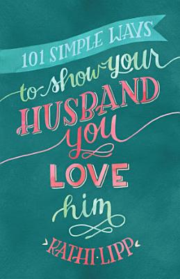 101 Simple Ways to Show Your Husband You Love Him PDF