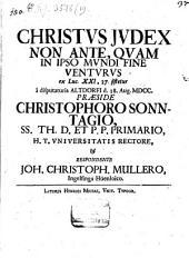 Christus iudex non ante quam in ipso mundo fine venturus, ex Luc. 21,27 sistetur