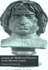 Lorenzo de' Medici and Florence in the fifteenth century: by E. Armstrong