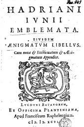 Hadriani Ivnii Emblemata. Eivsdem ænigmatvm libellvs. Cum noua & Emblematum & ænigmatum appendice