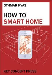 How To Smart Home: A Step by Step Guide for Smart Homes & Building Automation