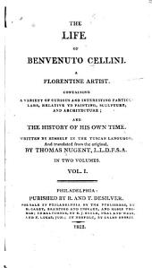 The Life of Benvenuto Cellini, a Florentine Artist: Volume 1