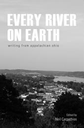Every River on Earth: Writing from Appalachian Ohio