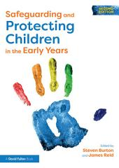 Safeguarding and Protecting Children in the Early Years: Edition 2