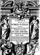 Corona della nobilita d'Italia overo compendio dell'istorie delle famiglie illustri di Gio de Crescenzi Romani...
