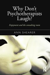 Why Don't Psychotherapists Laugh?: Enjoyment and the Consulting Room