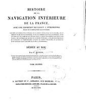 Histoire de la navigation intérieure de la France: avec une exposition des canaux à entreprendre pour en compléter le système ...