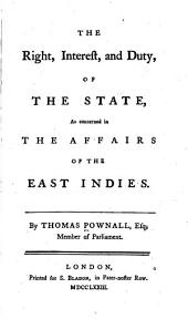 The Right, Interest, and Duty of the State, as Concerned in the Affairs of the East Indies