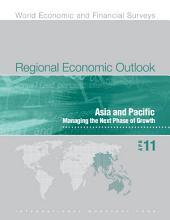 Regional Economic Outlook, April 2011: Asia and Pacific: Managing the Next Phase of Growth