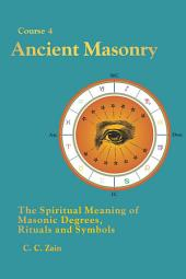 CS04 Ancient Masonry: The Spiritual Meaning of Masonic Degrees, Rituals and Symbols