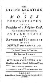 The Divine Legation of Moses Demonstrated, on the Principles of a Religious Deist, from the Omission of the Doctrine of a Future State of Reward and Punishment in the Jewish Dispensation: In Nine Books, Volume 2, Issue 1