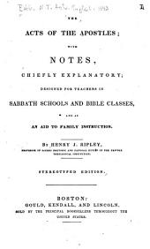 The Acts of the Apostles: With Notes, Chiefly Explanatory; Designed for Teachers in Sabbath Schools and Bible Classes, and as an Aid to Family Instruction