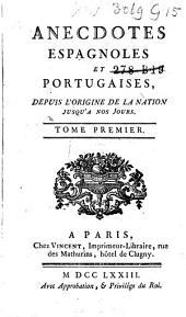Anecdotes espagnoles et portugaises, depuis l'origine jusqu'à nos jours: Volume1