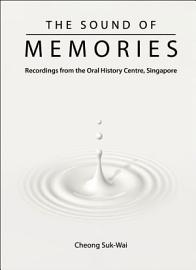 Sound Of Memories  The  Recordings From The Oral History Centre  Singapore PDF