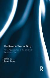 The Korean War at Sixty: New Approaches to the Study of the Korean War