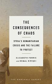 The Consequences of Chaos: Syria s Humanitarian Crisis and the Failure to Protect