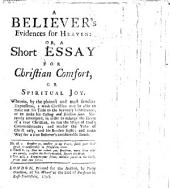 A Believer's Evidences for Heaven: or, a Short essay for Christian comfort, or spiritual joy, etc. [By William Notcutt.]