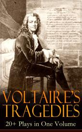 VOLTAIRE'S TRAGEDIES: 20+ Plays in One Volume: Merope, Caesar, Olympia, The Orphan of China, Brutus, Amelia, Oedipus, Mariamne, Socrates, Zaire, Orestes, Alzire, Catilina, Pandora, The Scotch Woman, Nanine, The Prude, The Tatler and more