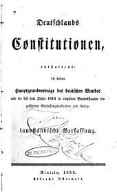 Deutschlands constitutionen, enthaltend: die beiden hauptgrundverträge des Deutschen bundes und die seit dem jahre 1814 in einzelnen bundestaaten eingeführten verfassungsurkunden und gesetze über landständische verfassung