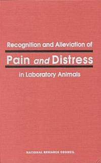 Recognition and Alleviation of Pain and Distress in Laboratory Animals Book