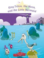 King Triton, the Moon, and the Little Mermaid: Fantasy Stories, Stories to Read to Big Boys and Girls