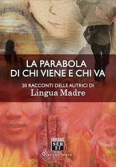 La parabola di chi viene e chi va: 20 racconti delle autrici di Lingua Madre