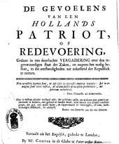 De gevoelens van een Hollands patriot, of Redevoering [...] nopens het nodig besluit [...] tot zekerheid der Republiek te nemen