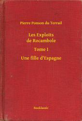 Les Exploits de Rocambole - Tome I - Une fille d'Espagne
