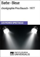 Barbe-Bleue (chorégraphie Pina Bausch - 1977): Les Fiches Spectacle d'Universalis