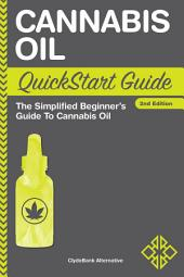 Cannabis Oil QuickStart Guide: The Simplified Beginner's Guide to Cannabis Oil