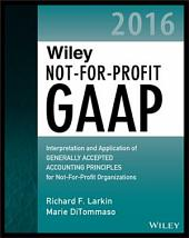 Wiley Not-for-Profit GAAP 2016: Interpretation and Application of Generally Accepted Accounting Principles