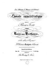 Les Adieux, L'Absence et le Retour. Sonate caractéristique pour le Piano-Forte composée par Louis van Beethoven, dédiée à Son Altesse Impériale L'Archiduc Rodolphe d'Autriche Propriété des Editeurs. Oeuv. 81