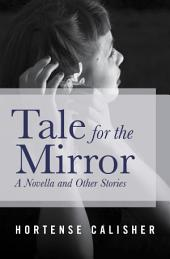 Tale for the Mirror: A Novella and Other Stories
