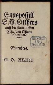 Hauspostill D. M. Luthers auff die fürnemesten Feste von Ostern bis auffs Aduent