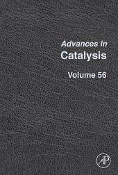 Advances in Catalysis: Volume 56