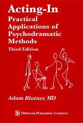 Acting-In: Practical Applications of Psychodramatic Methods, Third Edition, Edition 3