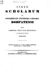 Index scholarum in Universitate Litteraria Caesarea Dorpatensi ... habendarum: 1843, 1. Sem