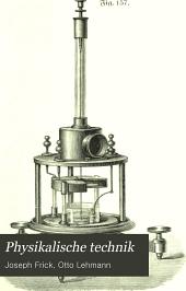 Physikalische technik: oder, Anleitung zu experimentalvorträgen sowie zur selbstherstellung einfacher demonstrationsapparate, Band 2,Teil 1