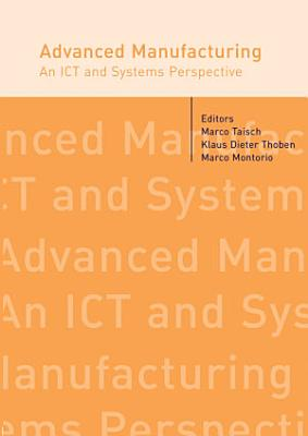 Advanced Manufacturing  An ICT and Systems Perspective
