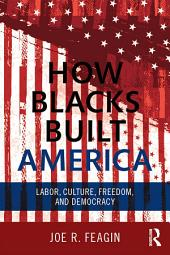 How Blacks Built America: Labor, Culture, Freedom, and Democracy