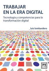 Trabajar en la era digital: Tecnología y competencias para la transformación digital